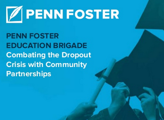 Penn Foster Education Brigade Combating the Dropout Crisis with Community Partnerships